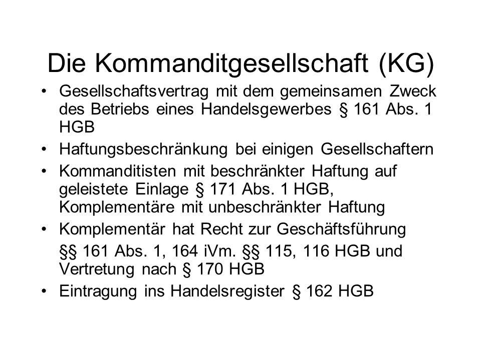 Die Kommanditgesellschaft (KG) Gesellschaftsvertrag mit dem gemeinsamen Zweck des Betriebs eines Handelsgewerbes § 161 Abs. 1 HGB Haftungsbeschränkung