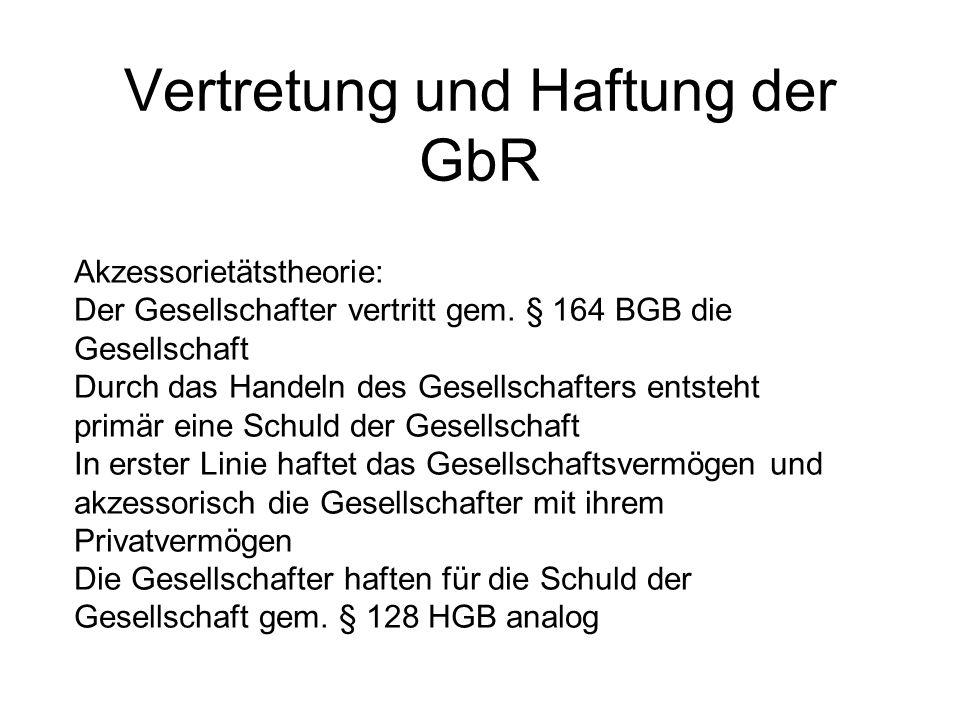 Vertretung und Haftung der GbR Akzessorietätstheorie: Der Gesellschafter vertritt gem. § 164 BGB die Gesellschaft Durch das Handeln des Gesellschafter