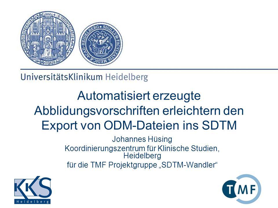 Automatisiert erzeugte Abblidungsvorschriften erleichtern den Export von ODM-Dateien ins SDTM Johannes Hüsing Koordinierungszentrum für Klinische Studien, Heidelberg für die TMF Projektgruppe SDTM-Wandler