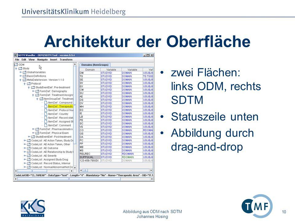 Abbildung aus ODM nach SDTM Johannes Hüsing 10 Architektur der Oberfläche zwei Flächen: links ODM, rechts SDTM Statuszeile unten Abbildung durch drag-and-drop