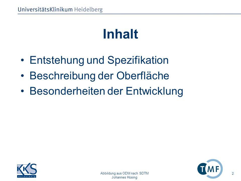 Abbildung aus ODM nach SDTM Johannes Hüsing 2 Inhalt Entstehung und Spezifikation Beschreibung der Oberfläche Besonderheiten der Entwicklung