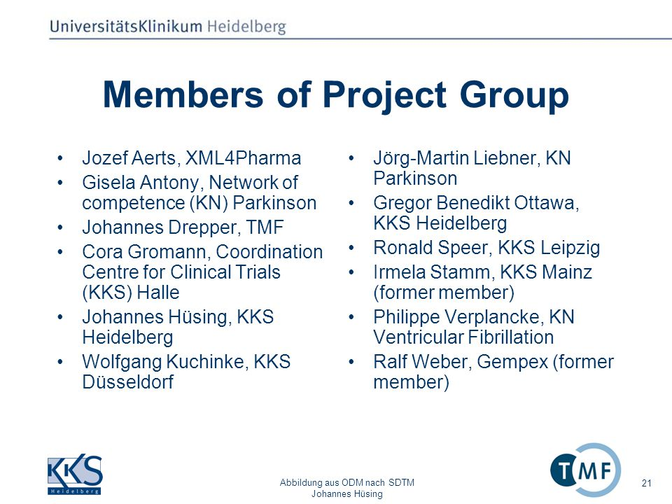 Abbildung aus ODM nach SDTM Johannes Hüsing 21 Members of Project Group Jozef Aerts, XML4Pharma Gisela Antony, Network of competence (KN) Parkinson Jo