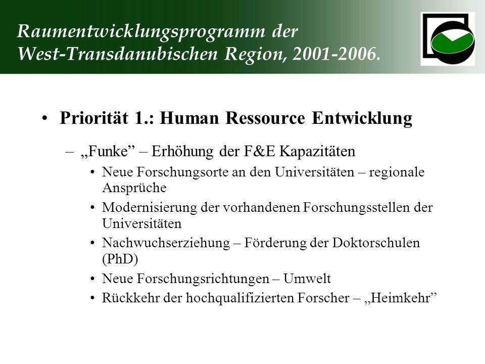 Raumentwicklungsprogramm der West-Transdanubischen Region, 2001-2006. Priorität 1.: Human Ressource Entwicklung –Funke – Erhöhung der F&E Kapazitäten