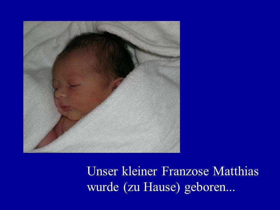 Unser kleiner Franzose Matthias wurde (zu Hause) geboren...