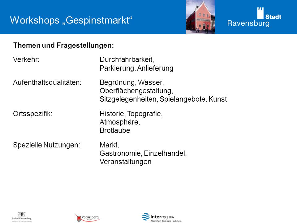 Workshops Gespinstmarkt Themen und Fragestellungen: Verkehr: Durchfahrbarkeit, Parkierung, Anlieferung Aufenthaltsqualitäten:Begrünung, Wasser, Oberfl