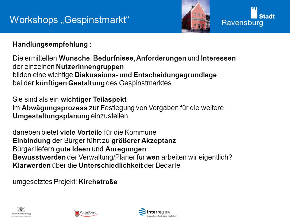 Workshops Gespinstmarkt Handlungsempfehlung : Die ermittelten Wünsche, Bedürfnisse, Anforderungen und Interessen der einzelnen NutzerInnengruppen bilden eine wichtige Diskussions- und Entscheidungsgrundlage bei der künftigen Gestaltung des Gespinstmarktes.