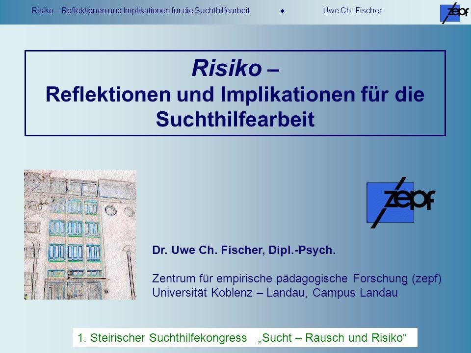 Risiko – Reflektionen und Implikationen für die Suchthilfearbeit Uwe Ch. Fischer Risiko – Reflektionen und Implikationen für die Suchthilfearbeit Dr.