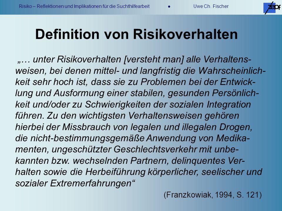 Risiko – Reflektionen und Implikationen für die Suchthilfearbeit Uwe Ch. Fischer … unter Risikoverhalten [versteht man] alle Verhaltens- weisen, bei d