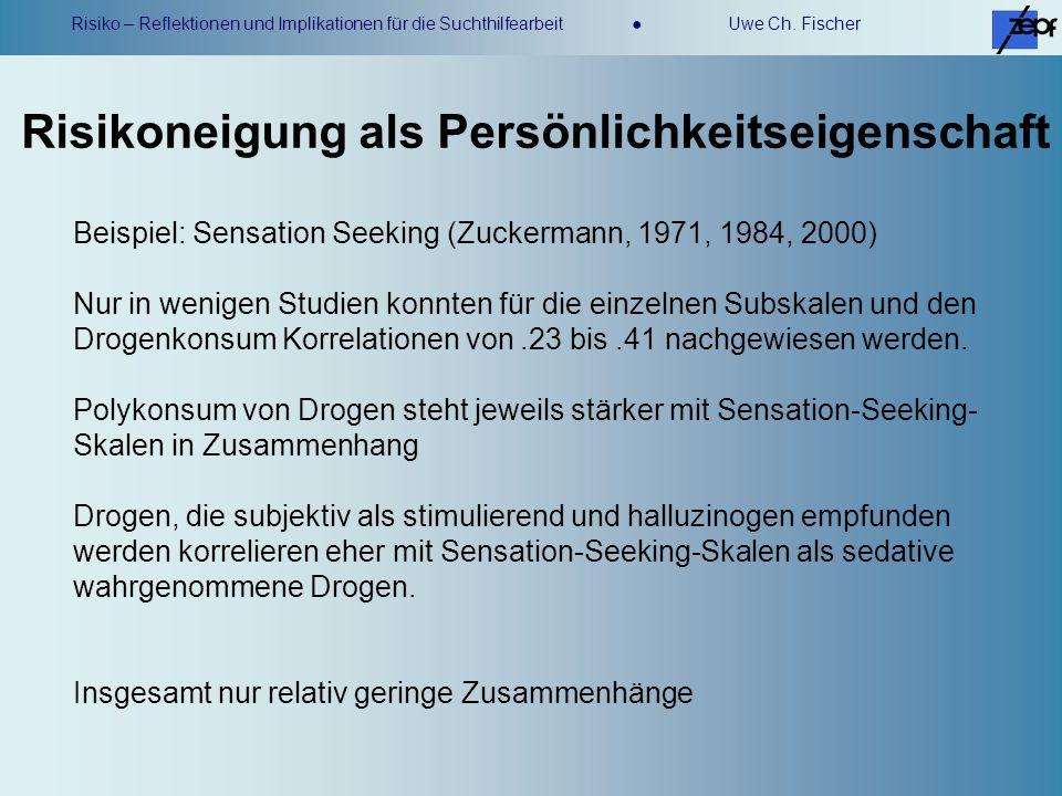 Risiko – Reflektionen und Implikationen für die Suchthilfearbeit Uwe Ch. Fischer Beispiel: Sensation Seeking (Zuckermann, 1971, 1984, 2000) Nur in wen