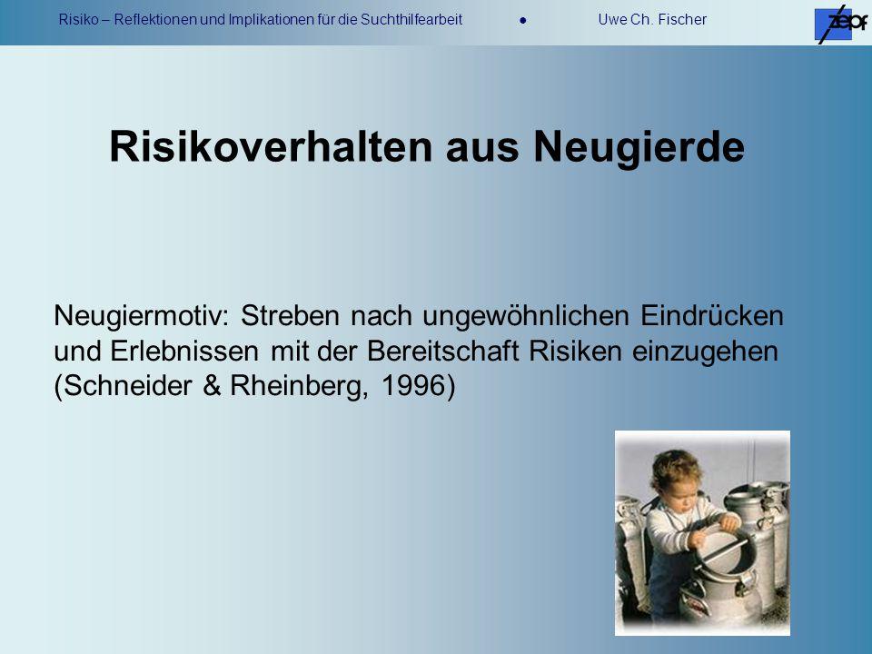 Risiko – Reflektionen und Implikationen für die Suchthilfearbeit Uwe Ch. Fischer Neugiermotiv: Streben nach ungewöhnlichen Eindrücken und Erlebnissen