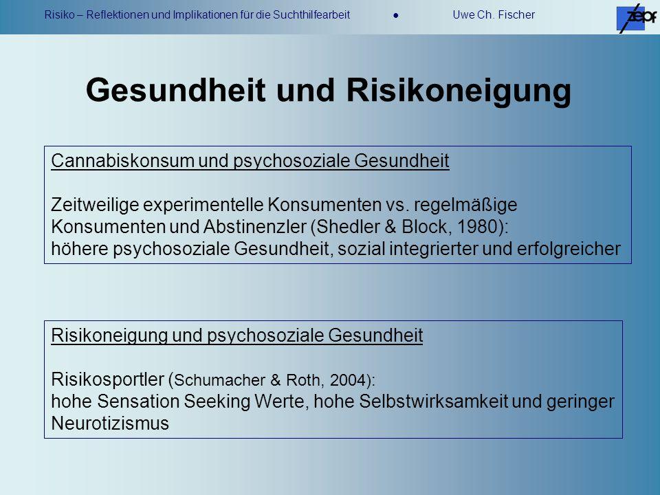 Risiko – Reflektionen und Implikationen für die Suchthilfearbeit Uwe Ch. Fischer Gesundheit und Risikoneigung Cannabiskonsum und psychosoziale Gesundh