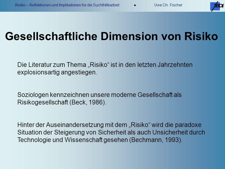 Risiko – Reflektionen und Implikationen für die Suchthilfearbeit Uwe Ch. Fischer Die Literatur zum Thema Risiko ist in den letzten Jahrzehnten explosi