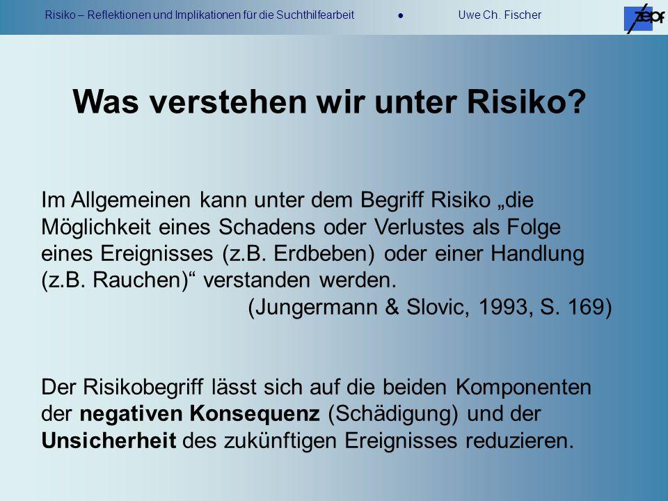 Risiko – Reflektionen und Implikationen für die Suchthilfearbeit Uwe Ch. Fischer Im Allgemeinen kann unter dem Begriff Risiko die Möglichkeit eines Sc