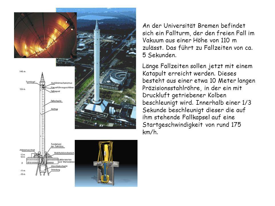 An der Universität Bremen befindet sich ein Fallturm, der den freien Fall im Vakuum aus einer Höhe von 110 m zulässt. Das führt zu Fallzeiten von ca.