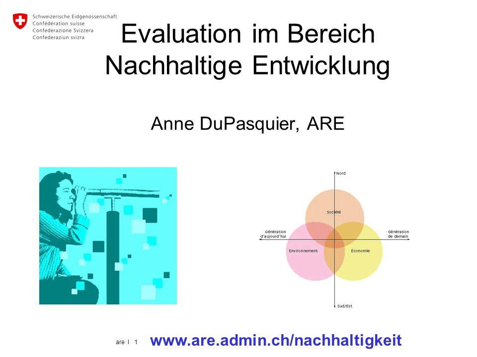are I 1 Evaluation im Bereich Nachhaltige Entwicklung Anne DuPasquier, ARE www.are.admin.ch/nachhaltigkeit