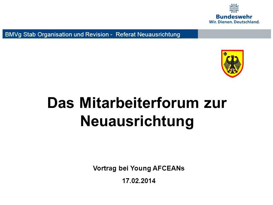 Das Mitarbeiterforum zur Neuausrichtung BMVg Stab Organisation und Revision - Referat Neuausrichtung Vortrag bei Young AFCEANs 17.02.2014