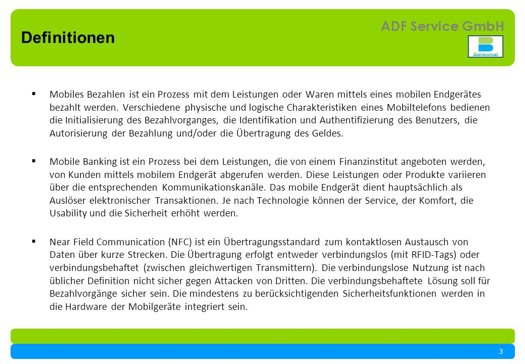 3 ADF Service GmbH Definitionen Mobiles Bezahlen ist ein Prozess mit dem Leistungen oder Waren mittels eines mobilen Endgerätes bezahlt werden.