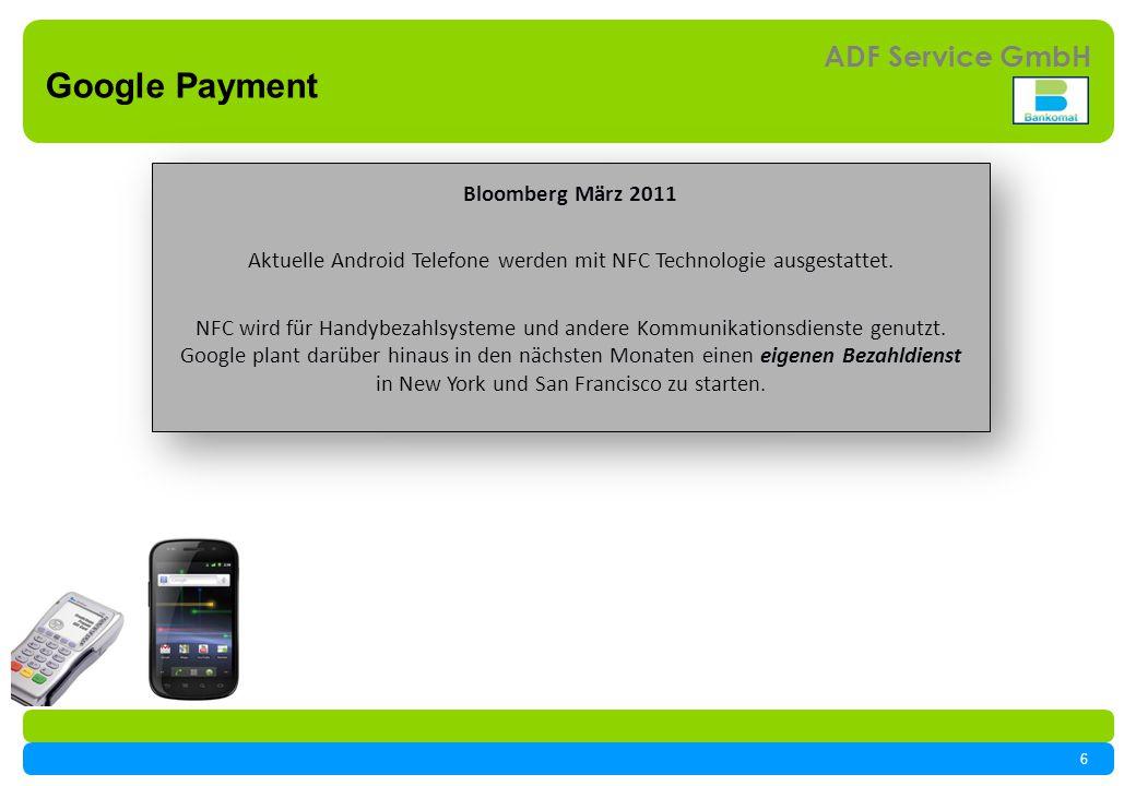 6 ADF Service GmbH Bloomberg März 2011 Aktuelle Android Telefone werden mit NFC Technologie ausgestattet.