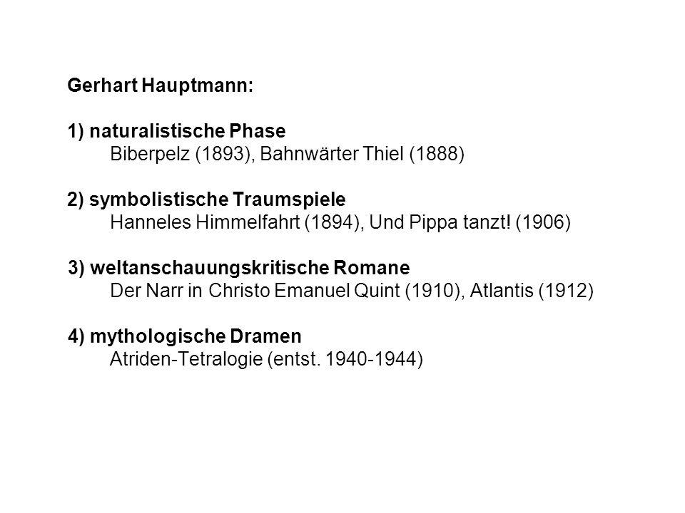 Gerhart Hauptmann: 1) naturalistische Phase Biberpelz (1893), Bahnwärter Thiel (1888) 2) symbolistische Traumspiele Hanneles Himmelfahrt (1894), Und P