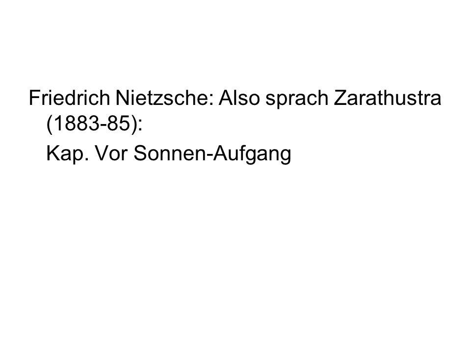 Friedrich Nietzsche: Also sprach Zarathustra (1883-85): Kap. Vor Sonnen-Aufgang