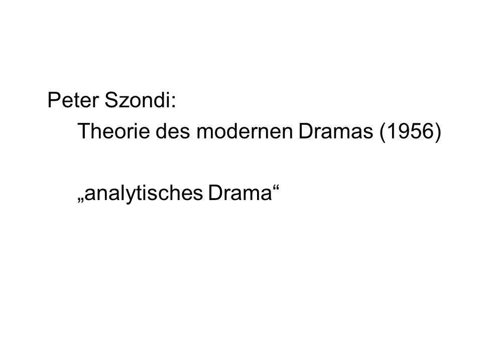 Peter Szondi: Theorie des modernen Dramas (1956) analytisches Drama