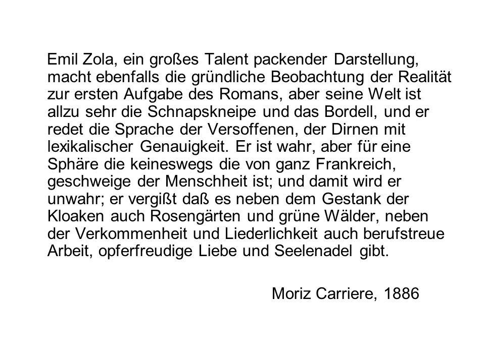 Emil Zola, ein großes Talent packender Darstellung, macht ebenfalls die gründliche Beobachtung der Realität zur ersten Aufgabe des Romans, aber seine