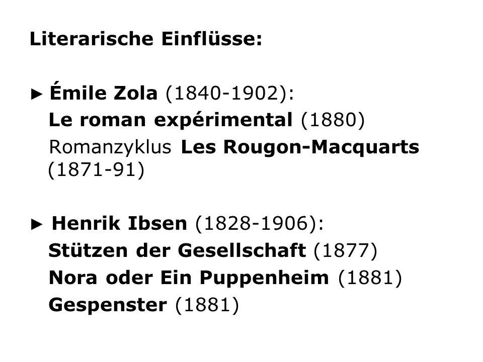 Literarische Einflüsse: Émile Zola (1840-1902): Le roman expérimental (1880) Romanzyklus Les Rougon-Macquarts (1871-91) Henrik Ibsen (1828-1906): Stüt