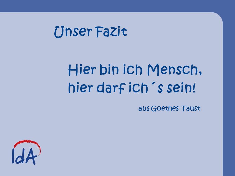 Unser Fazit Hier bin ich Mensch, hier darf ich´s sein! aus Goethes Faust