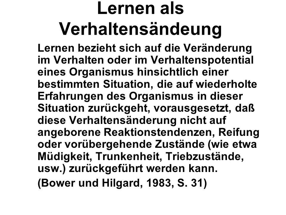 Der psychologische Lernbegriff Beobachtbare Verhaltensänderung (Skinner, 1958; Foppa, 1965) Einsicht und produktives Denken (Duncker, 1935; Wertheimer
