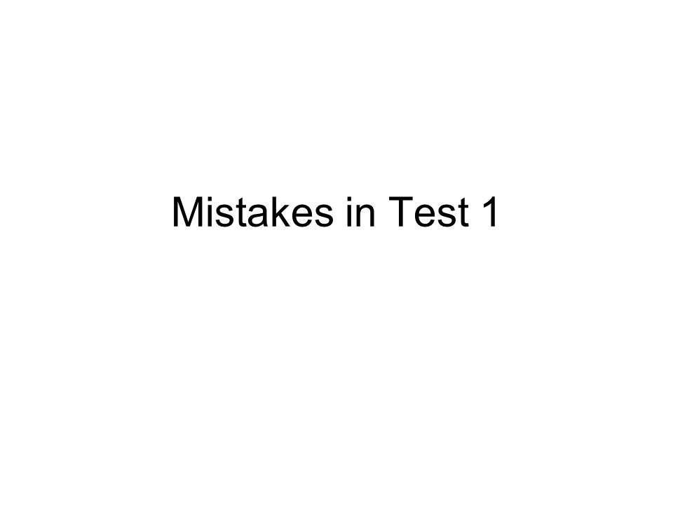 Mistakes in Test 1