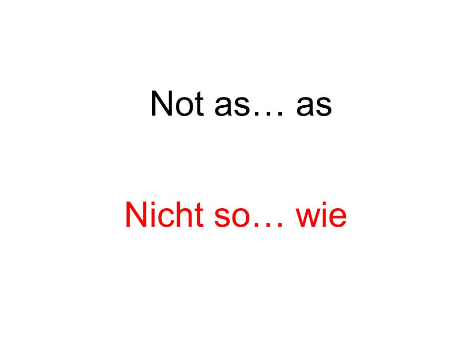 Not as… as Nicht so… wie