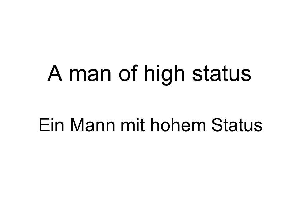 A man of high status Ein Mann mit hohem Status