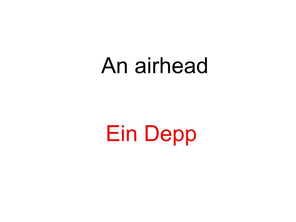 An airhead Ein Depp