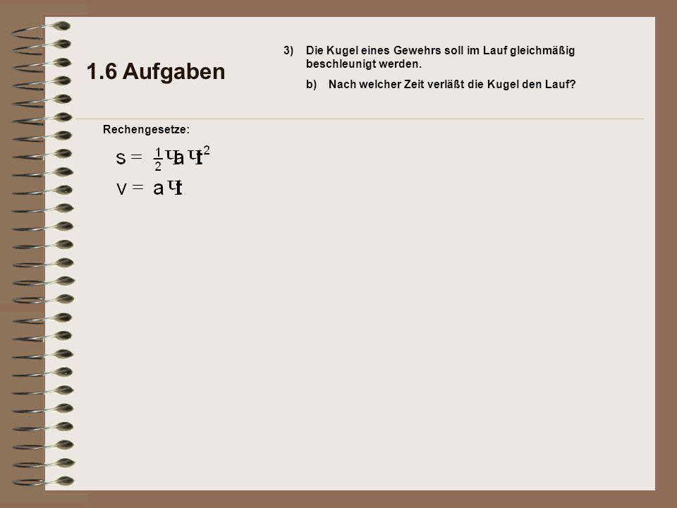 1.6 Aufgaben Rechengesetze: 3) b)Nach welcher Zeit verläßt die Kugel den Lauf.