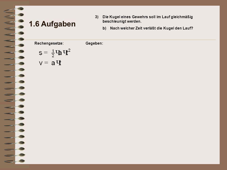 1.6 Aufgaben Rechengesetze:Gegeben: 3) b)Nach welcher Zeit verläßt die Kugel den Lauf.