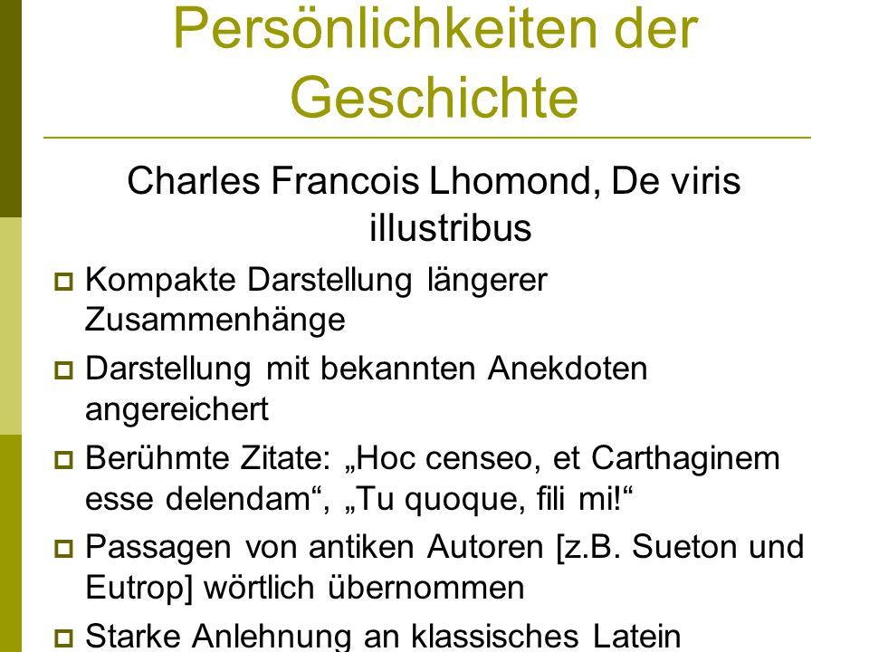 Persönlichkeiten der Geschichte Charles Francois Lhomond, De viris illustribus Kompakte Darstellung längerer Zusammenhänge Darstellung mit bekannten A