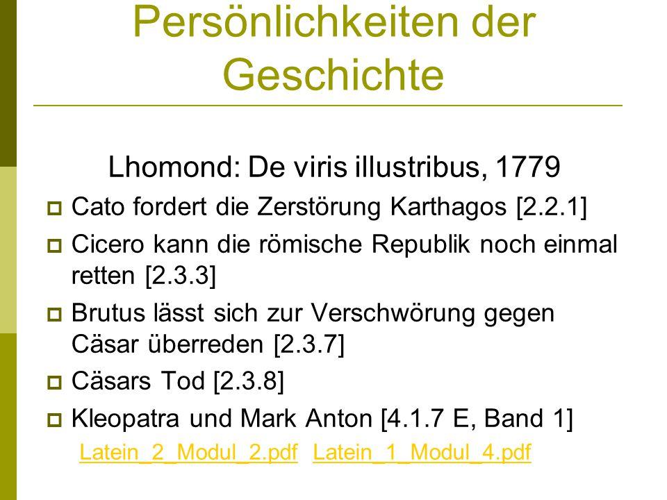 Persönlichkeiten der Geschichte Lhomond: De viris illustribus, 1779 Cato fordert die Zerstörung Karthagos [2.2.1] Cicero kann die römische Republik no