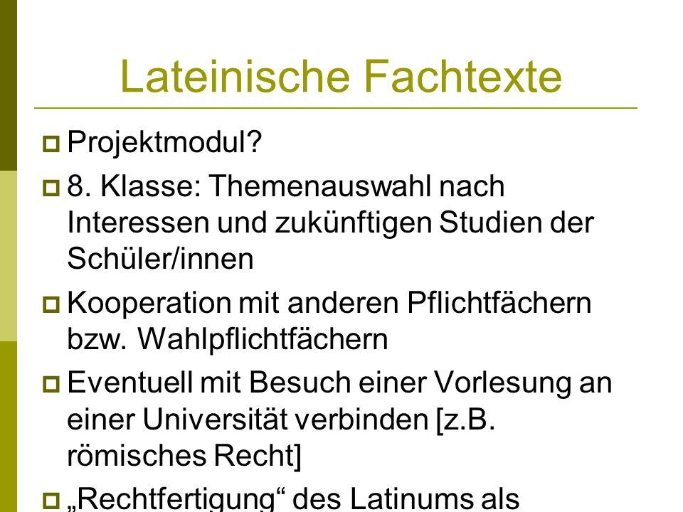 Lateinische Fachtexte Projektmodul? 8. Klasse: Themenauswahl nach Interessen und zukünftigen Studien der Schüler/innen Kooperation mit anderen Pflicht