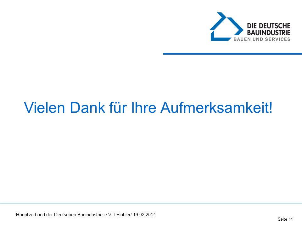 Seite 14 Vielen Dank für Ihre Aufmerksamkeit! Hauptverband der Deutschen Bauindustrie e.V. / Eichler/ 19.02.2014