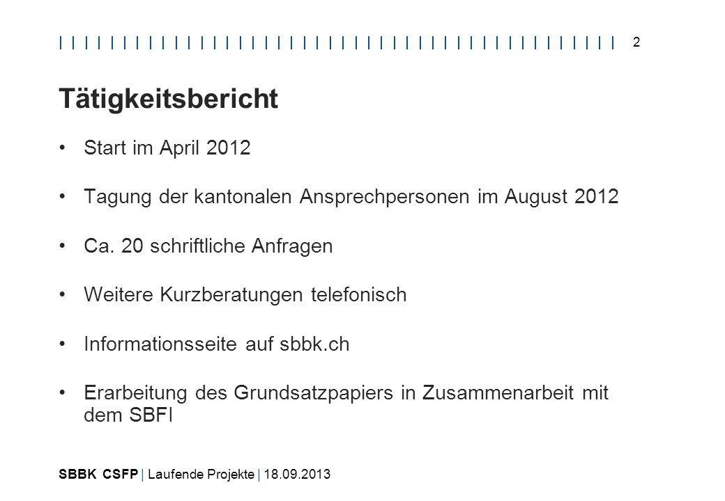 SBBK CSFP | Laufende Projekte | 18.09.2013 2 Tätigkeitsbericht Start im April 2012 Tagung der kantonalen Ansprechpersonen im August 2012 Ca.