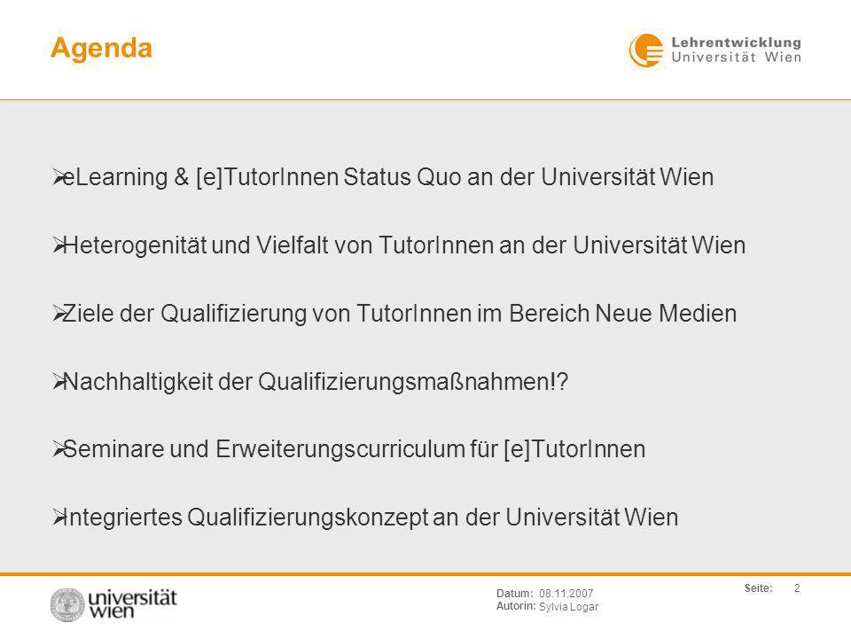 Seite: Sylvia Logar Datum: Autorin: 2 08.11.2007 Agenda eLearning & [e]TutorInnen Status Quo an der Universität Wien Heterogenität und Vielfalt von Tu