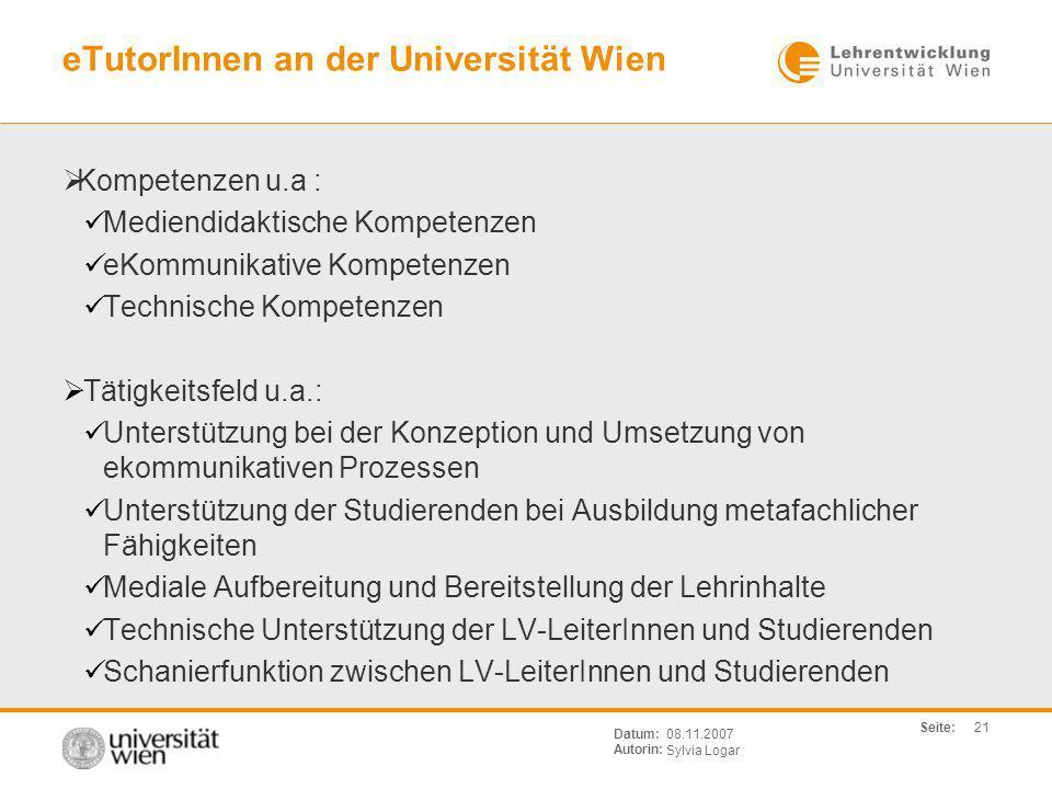 Seite: Sylvia Logar Datum: Autorin: 21 08.11.2007 eTutorInnen an der Universität Wien Kompetenzen u.a : Mediendidaktische Kompetenzen eKommunikative K