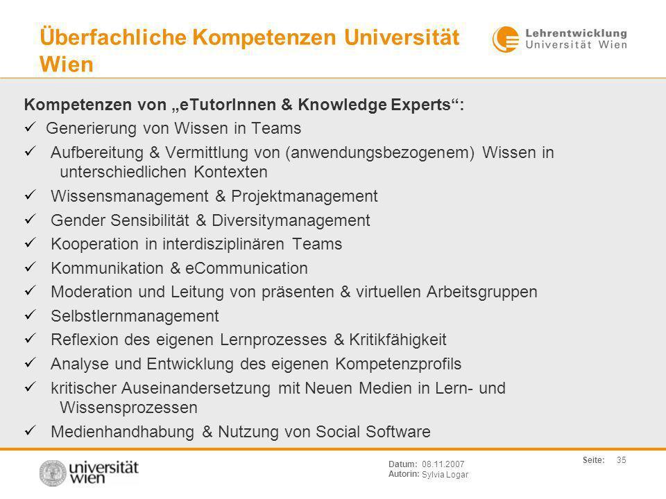 Seite: Sylvia Logar Datum: Autorin: 35 08.11.2007 Überfachliche Kompetenzen Universität Wien Kompetenzen von eTutorInnen & Knowledge Experts: Generier