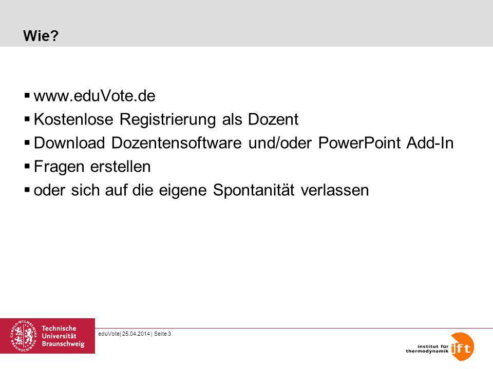 eduVote| 25.04.2014 | Seite 3 Wie? www.eduVote.de Kostenlose Registrierung als Dozent Download Dozentensoftware und/oder PowerPoint Add-In Fragen erst