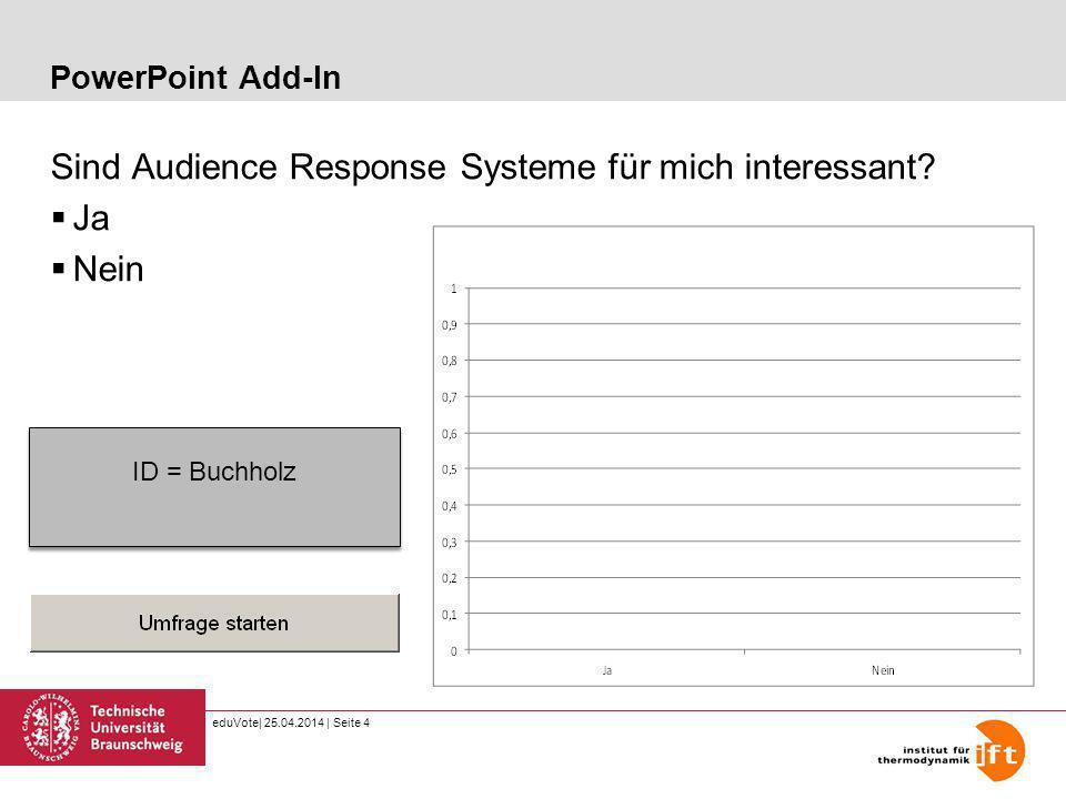 eduVote| 25.04.2014 | Seite 4 PowerPoint Add-In Sind Audience Response Systeme für mich interessant? Ja Nein ID = Buchholz