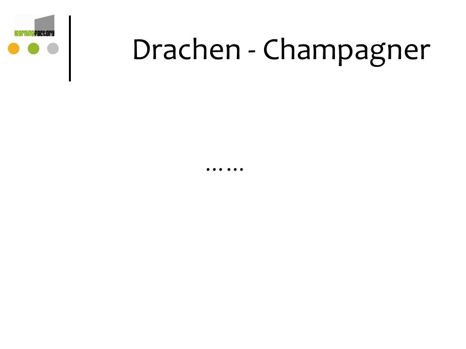 Drachen - Champagner ……