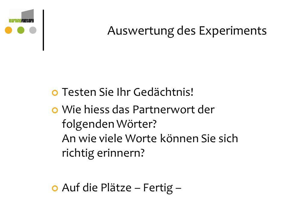 Auswertung des Experiments Testen Sie Ihr Gedächtnis! Wie hiess das Partnerwort der folgenden Wörter? An wie viele Worte können Sie sich richtig erinn