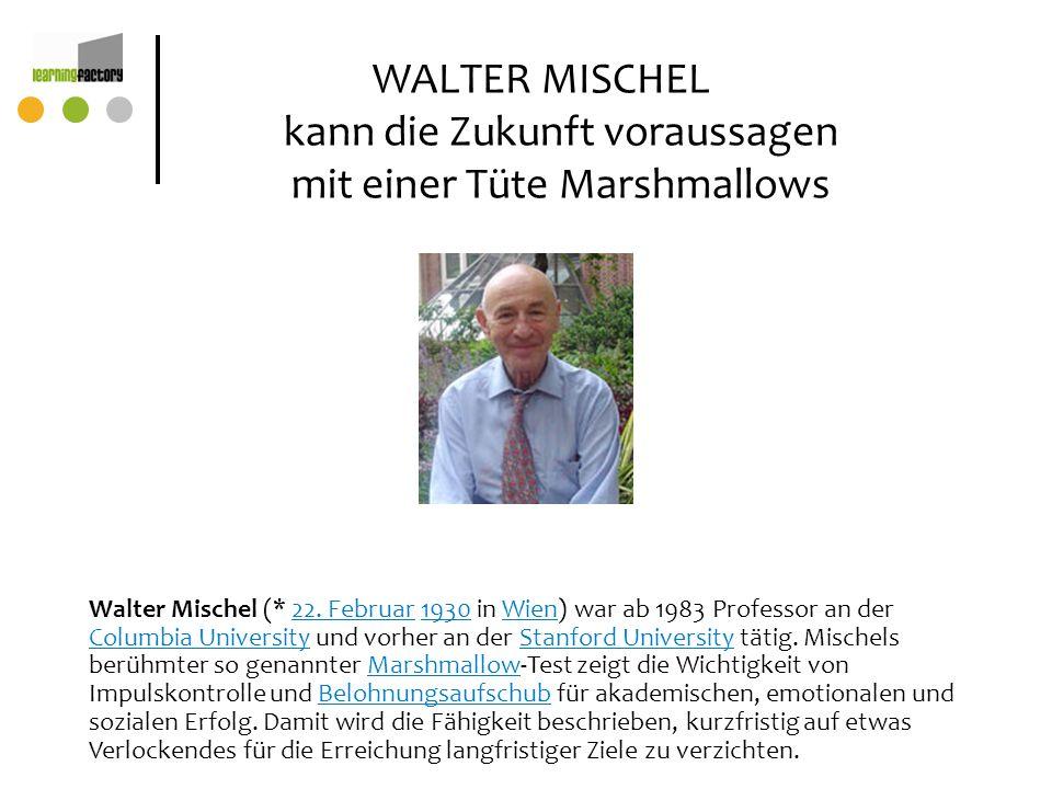 WALTER MISCHEL kann die Zukunft voraussagen mit einer Tüte Marshmallows Walter Mischel (* 22. Februar 1930 in Wien) ist ein Persönlichkeitspsychologe.