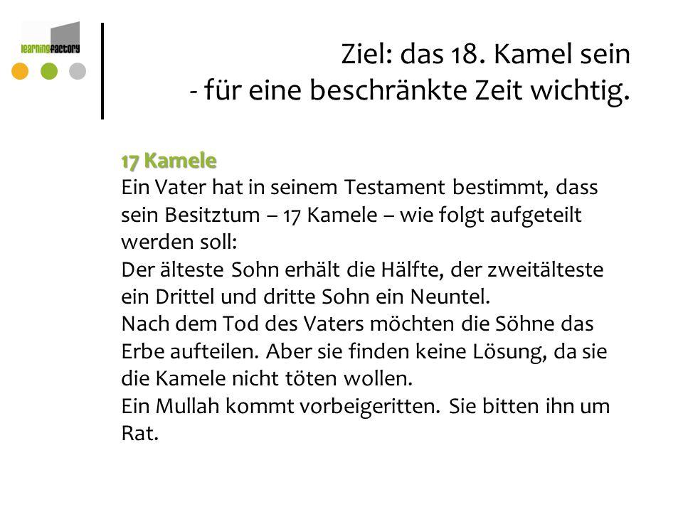 Ziel: das 18. Kamel sein - für eine beschränkte Zeit wichtig. 17 Kamele Ein Vater hat in seinem Testament bestimmt, dass sein Besitztum – 17 Kamele –