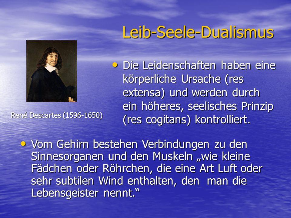 Leib-Seele-Dualismus Die Leidenschaften haben eine körperliche Ursache (res extensa) und werden durch ein höheres, seelisches Prinzip (res cogitans) k